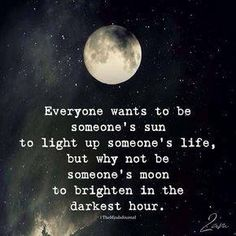 A great life quote. Be someone's sun and moon. Being there for them through li… A great life quote. Be someone's sun and moon. Being there for them through li…,Quotes Shooting A great life. Moon Love Quotes, Quotes To Live By, Dark Love Quotes, Quotes On Stars, Meet Someone Quotes, Dark Qoutes, Someone Special Quotes, Being There For Someone Quotes, Want Quotes