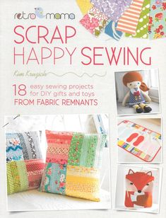 Retro Mama Scrap Happy Sewing: 18 Easy Sewing Projects for DIY Gifts and Toys from Fabric Remnants: Kim Kruzich Easy Art Projects, Easy Sewing Projects, Sewing Projects For Beginners, Sewing Hacks, Sewing Crafts, Sewing Ideas, Sewing Tips, Sew Mama Sew, Fabric Remnants