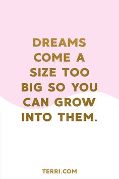 DREAMS COME A SIZE TOO BIG SO YOU CAN GROW INTO THEM. For more weekly podcast, motivational quotes and biblical, faith teachings as well as success tips, follow Terri Savelle Foy on Pinterest, Instagram, Facebook, Youtube or Twitter! *** Watch our FREE PODCAST by clicking on this pin***