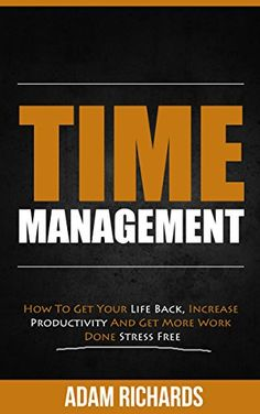 Time Management: How To Get Your Life Back, Increase Productivity And Get More… Formation Management, Amélioration Continue, Stephen Covey, How To Become, How To Get, Rich Dad, How To Influence People, Business Money, Time Management