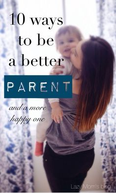 The best parenting advice: 10 ways to be a better parent, a more relaxed one, less stressed and definitely more happy one too! #parenting tips