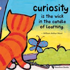 """Curiosity is the wick in the candle of learning.""  via Barefoot Books"