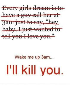 True!! (: So true but Im normally awake at 3am. So lets say 10am
