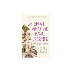 We Show What We Have Learned & Other Stories (Paperback) (Clare Beams)