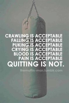 Quitting is not acceptable!!!