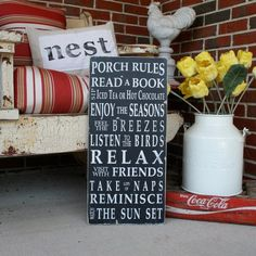 Porch Rules: Read a Book, Sip Iced Tea or Hot Chocolate, Enjoy the Seasons, Feel the Breeze, Listen to the Birds, RELAX, Visit with Friends, Take Lots of Naps, Reminisce and Watch The Sun Set ♥
