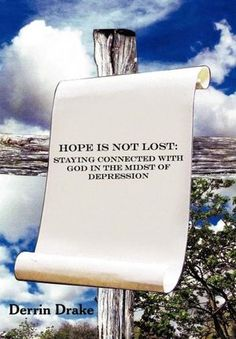 Hope is Not Lost: Staying Connected with God in the Midst of Depression Feeling Hopeless, Feeling Alone, Living With Depression, Connecting With God, Do You Feel, Christians, Depressed, Looking Up, Connection