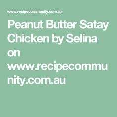 Peanut Butter Satay Chicken by Selina on www.recipecommunity.com.au