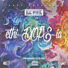 4091 Future Presents: 'ethi-DOPE-ia' by ill Phil on Tha Fly Nation