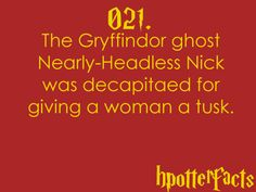 Harry Potter Facts The Gryffindor ghost Nearly-Headless Nick was decapitated for giving a woman a tusk. nearly decapitaed Harry Potter Fun Facts, Harry Potter Monopoly, Harry James Potter, Harry Potter Books, Harry Potter Universal, Harry Potter Fandom, Harry Potter World, Harry Potter Hogwarts, Harry Potter Memes