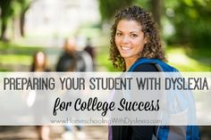 Preparing Your Student With Dyslexia for College Success - Homeschooling with Dyslexia