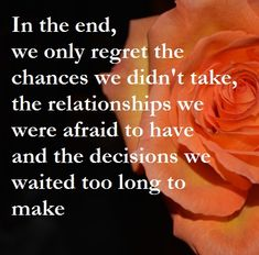 In the end we only regret the chances we didn't take the relationships we were afraid to have and the decisions we waited too long to make- Inspirational quotes www.TheTarotGuide.com #quotes #inspiration #regret #chances