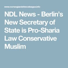 NDL News  - Berlin's New Secretary of State is Pro-Sharia Law Conservative Muslim