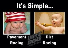 It's Simple. I'll take dirt track racing any day!this is perfect for all you Daytona people Dirt Car Racing, Racing Baby, Go Kart Racing, Sprint Car Racing, Road Racing, Race 3, Race Cars, Triumph Motorcycles, Ducati