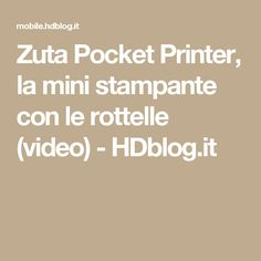 Zuta Pocket Printer, la mini stampante con le rottelle (video) - HDblog.it Printer, Pocket, Mini, Tecnologia, Printers, Bag