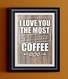 I Love You the Most When I've Had Coffee | Relationship | Caffeine Humor