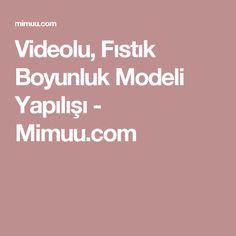 Videolu, Fıstık Boyunluk Modeli Yapılışı - Mimuu.com