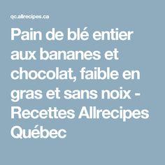 Pain de blé entier aux bananes et chocolat, faible en gras et sans noix - Recettes Allrecipes Québec