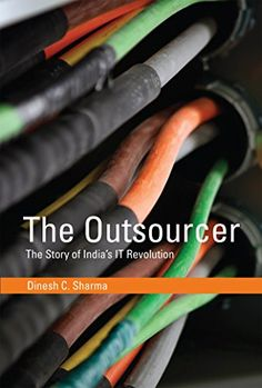 The Outsourcer: The Story of India's IT Revolution (History of Computing) by Dinesh C. Sharma  http://primo.lib.umn.edu/primo_library/libweb/action/permalink.do?docId=UMN_ALMA51624894960001701&vid=TWINCITIES&fn=permalink
