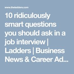 10 ridiculously smart questions you should ask in a job interview | Ladders | Business News & Career Advice