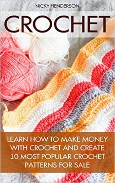 Crochet : Learn How To Make Money With Crochet And Create 10 Most Popular Crochet Patterns For Sale: ( Learn to Read Crochet Patterns, Charts, and Graphs, ... crochet, Tunisian Crochet, Toymaking) - Kindle edition by Nicky Henderson. Crafts, Hobbies & Home Kindle eBooks @ Amazon.com.