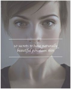 10 secrets to have naturally beautiful porcelain skin The china doll look has always been attractive for many girls, who dream about naturally beautiful smooth skin. Today, we are revealing 10 secrets that will help you improve your skin condition and add some delicate glow. 1. Protect your skin against the...
