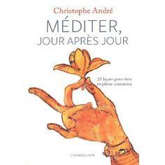 Méditer jour après jour, Christophe André, L'iconoclaste, 2011, 300 p.  Ces 25 leçons de méditation incitent à vivre l'instant présent, à respirer, à habiter son corps, à s'accepter, à donner un espace à ses émotions, à aimer, etc. Le CD contient des petites méditations guidées de 5 à 15 minutes.  Cote : 158 AND