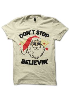 Funny Christmas T-shirt - Christmas Shirt - Santa Ugly Christmas Sweater - Tshirt T Shirt - Womens Mens Ladies - CP0008 Don't Stop Believing...