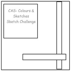 CAS - Colours and Sketches Blog: Challenge # 35-Sketch