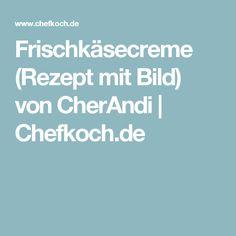 Frischkäsecreme (Rezept mit Bild) von CherAndi | Chefkoch.de