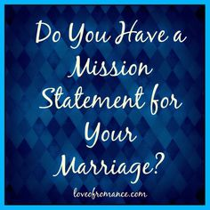 Do You Have A Mission Statement For Your Marriage?