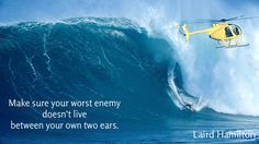 make sure your worst enemy doesn't live between your own two ears