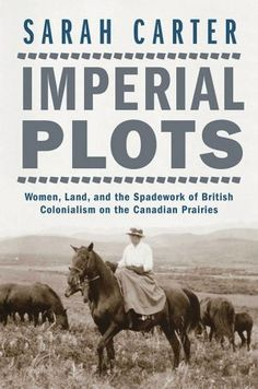 Buy Imperial Plots: Women, Land, and the Spadework of British Colonialism on the Canadian Prairies by Professor Sarah Carter and Read this Book on Kobo's Free Apps. Discover Kobo's Vast Collection of Ebooks and Audiobooks Today - Over 4 Million Titles! Canadian Prairies, Paul Jackson, Female Farmer, Army Women, Dream Library, Canadian History, Colonial, Ebooks, Novels
