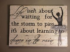 Custom Painted Wood Sign with Quote Life Isn't About Waiting for the Storm to Pass... It's About Learning to Dance in the Rain on Etsy
