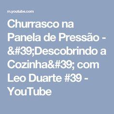 Churrasco na Panela de Pressão - 'Descobrindo a Cozinha' com Leo Duarte #39 - YouTube