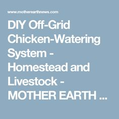 DIY Off-Grid Chicken-Watering System - Homestead and Livestock - MOTHER EARTH NEWS