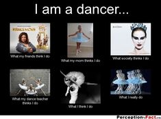 I am a dancer...... - What people think I do, what I really do - Perception Vs Fact