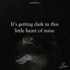 It's getting dark in this little heart of Mine Badass Quotes, Real Quotes, True Quotes, Words Quotes, Sayings, Dark Soul Quotes, Deep Dark Quotes, Lost Soul Quotes, Meaningful Quotes