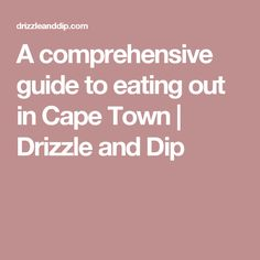 A comprehensive guide to eating out in Cape Town by local foodie Sam Linsell from DrizzleandDip Cape Town, Dip, Places, Travel, Gravy, Viajes, Destinations, Traveling, Trips