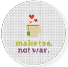 SALE Make Tea Not War PDF Cross Stitch Pattern by DailyCrossStitch on Etsy https://www.etsy.com/listing/202879527/sale-make-tea-not-war-pdf-cross-stitch