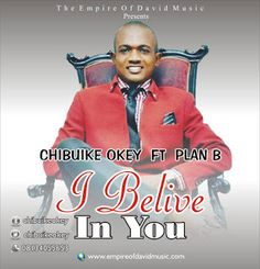 The Empire of David Media : CHIBUIKE OKEY - I BELIEVE IN YOU. ft Plan B [prod ...