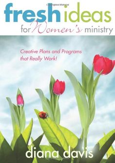 Fresh Ideas For Women S Ministry Creative Plans And Programs That Really