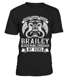 "# BRAILEY - My Veins Name Shirts .    Strength Courage Wisdom BRAILEY Blood Runs Through My Veins Name ShirtsSpecial Offer, not available anywhere else!Available in a variety of styles and colorsBuy yours now before it is too late! Secured payment via Visa / Mastercard / Amex / PayPal / iDeal How to place an order  Choose the model from the drop-down menu Click on ""Buy it now"" Choose the size and the quantity Add your delivery address and bank details And that's it!"