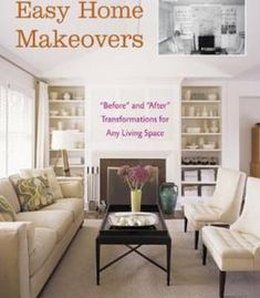Easy Home Makeovers: Before And After Transformations For Any Living Space PDF
