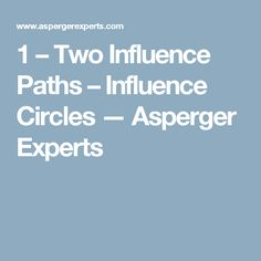 1 – Two Influence Paths – Influence Circles — Asperger Experts