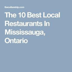 The 10 Best Local Restaurants In Mississauga, Ontario