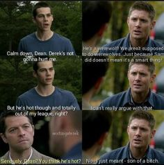 Stiles just wants to date Derek, even though he's a werewolf, and Dean gets in trouble with Cas. The Winchesters, ladies and gentlemen!
