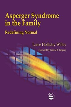 Asperger Syndrome in the Family: Redefining Normal by Liane Holliday Willey