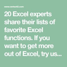 20 Excel experts share their lists of favorite Excel functions. If you want to get more out of Excel, try using these functions in your work.