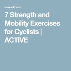 7 Strength and Mobility Exercises for Cyclists | ACTIVE